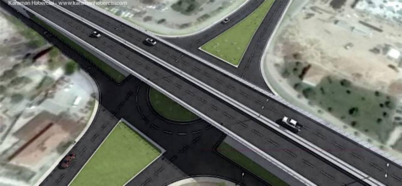 Karaman'a Yeni Bir Köprülü Kavşak İnşa Edilecek
