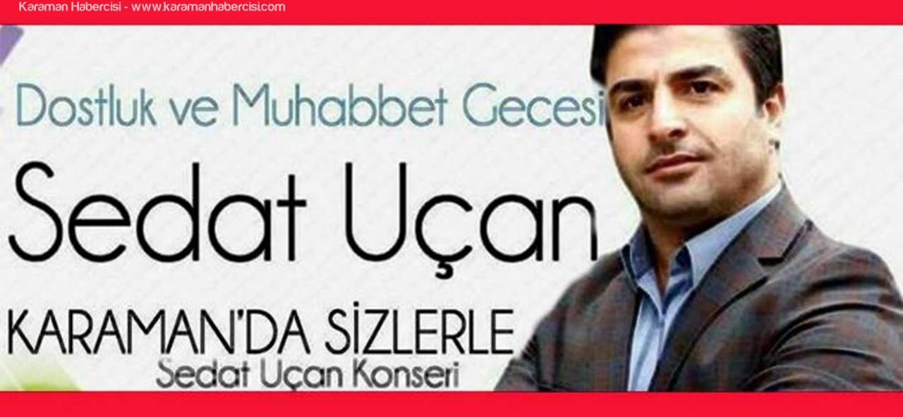 Sedat Uçan Karaman'a Geliyor