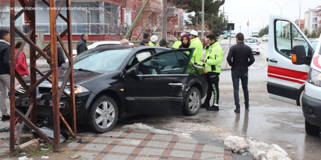 Karaman'da Otomobille Hafif Ticari Araç Çarpıştı: 1 Yaralı