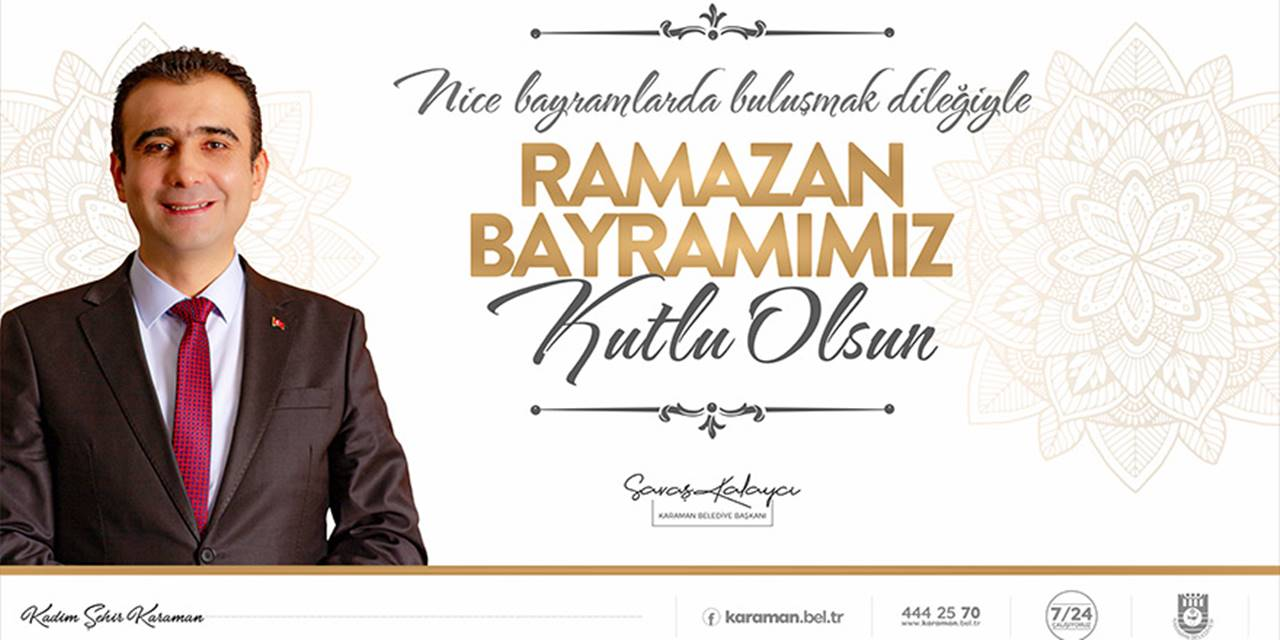 Karaman Belediye Başkanı Savaş Kalaycı'nın Ramazan Bayramı Mesajı