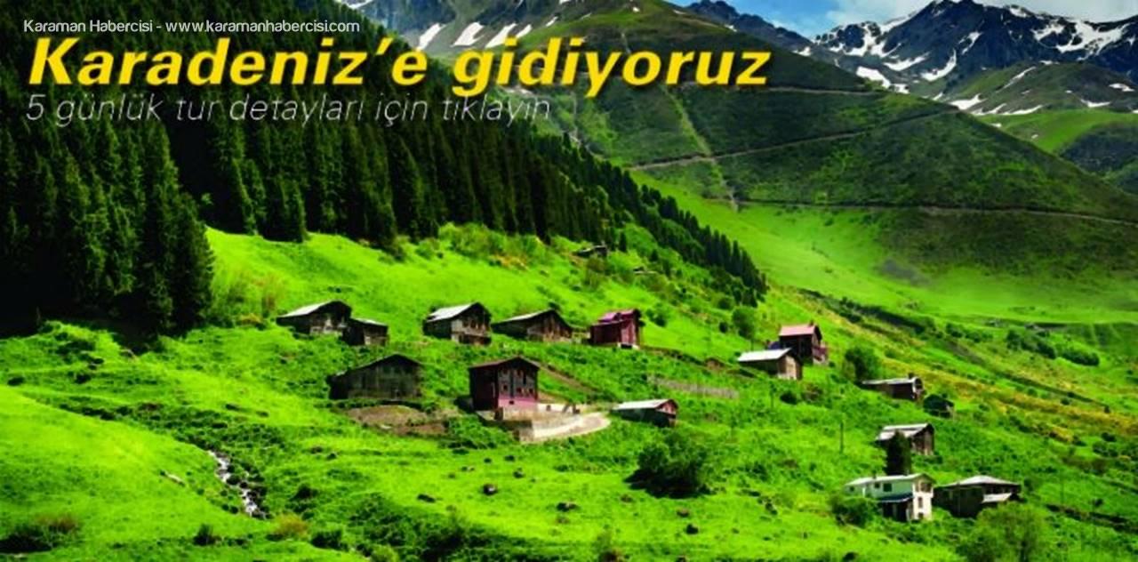 Karaman'dan Karadeniz'e Gitmek İster misiniz?