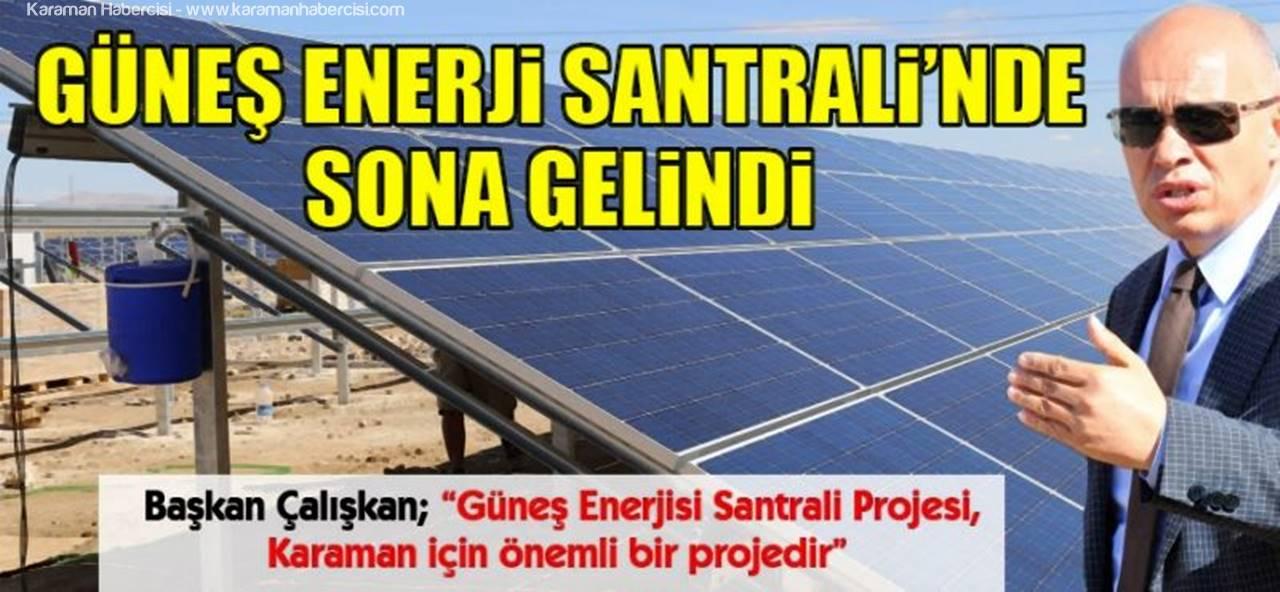 Güneş Enerjisi Santralinde Sona Gelindi