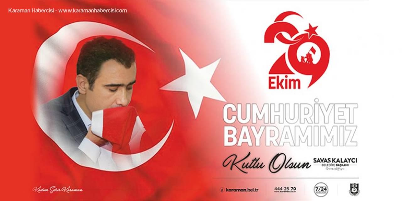 Karaman Belediye Başkanı Savaş Kalaycı'nın 29 Ekim Cumhuriyet Bayramı Mesajı