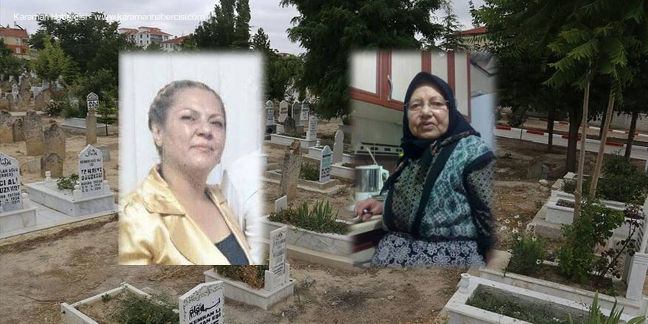 Karaman'da Bugün İki Kadın Vatandaşımız Toprağa Verildi