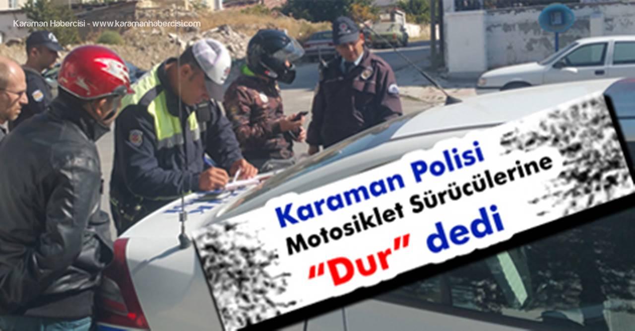 """Karaman Polisi Motosiklet Sürücülerine """"Dur"""" dedi"""