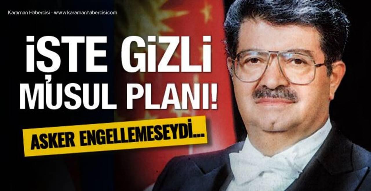 Özal'ın gizli Musul planı! Asker engel olmasaydı...