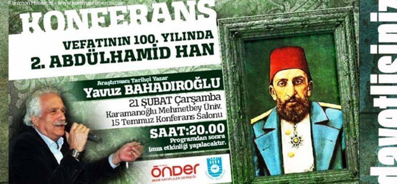 Yavuz Bahadıroğlu Karaman'da 2.Abdulhamid Han'ı Anlatacak