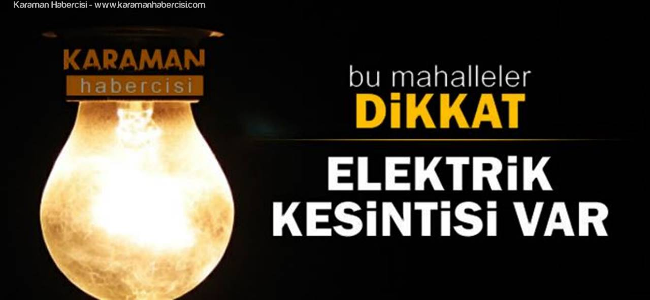 Karaman'da Hafta Sonu Elektrik Kesintisi Yaşanacak Yerler