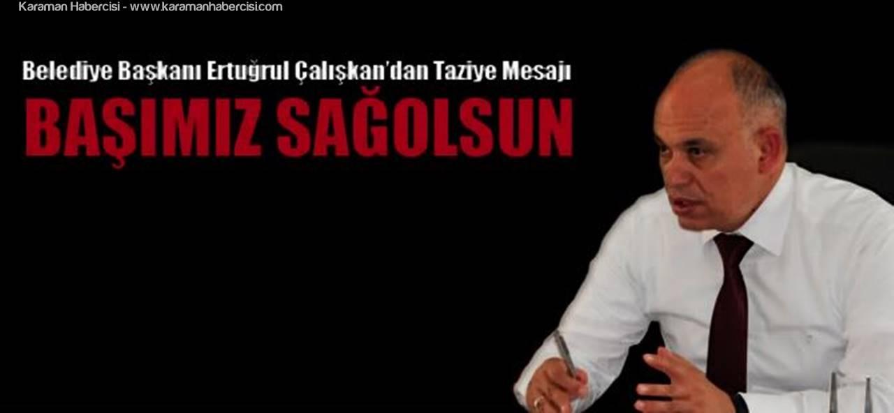 Karaman Belediye Başkanı Ertuğrul Çalışkan'dan Taziye Mesajı