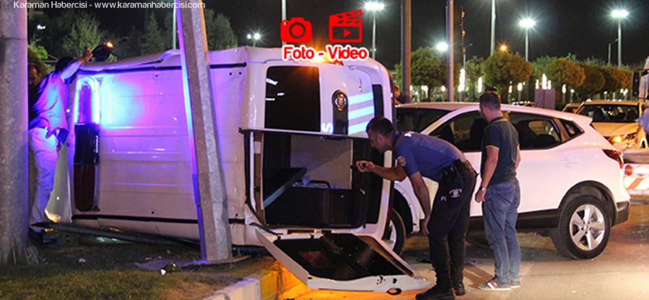 Karaman'da Trafik Kazasında Polis Otosu Yan Yattı