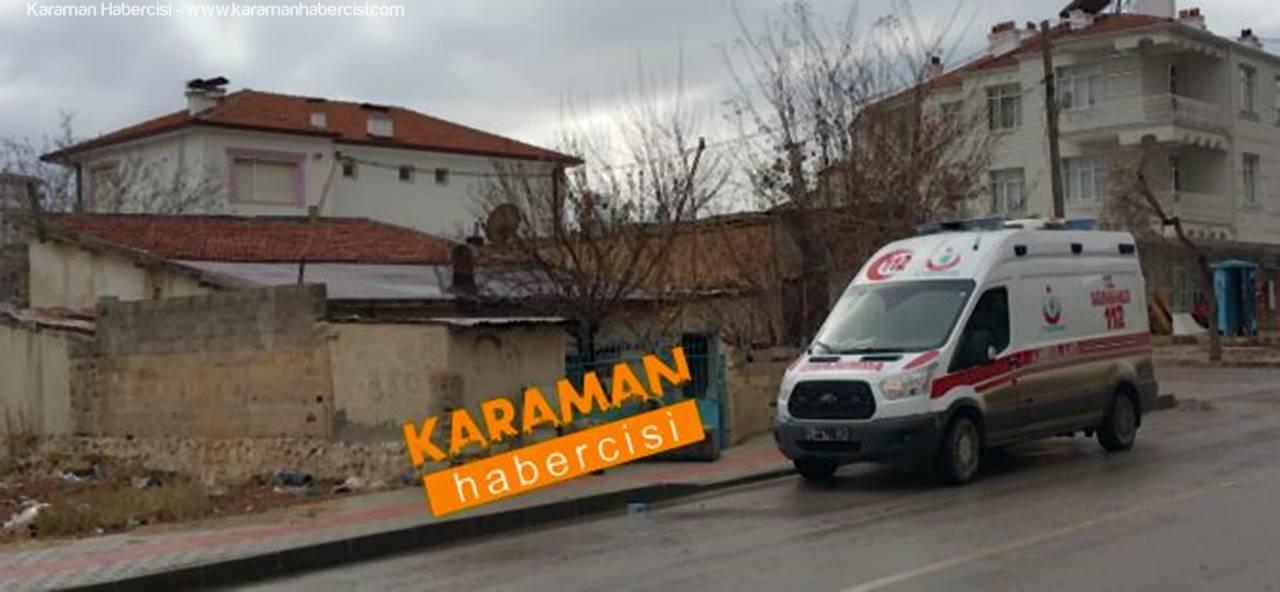 Karaman'da Haber Alınamayan Yaşlı Kadın Korkuttu!
