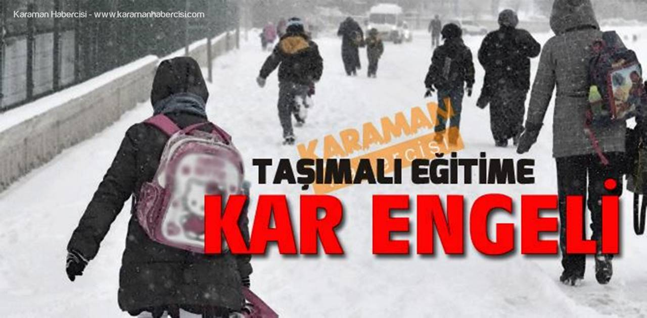 Karaman'da Taşımalı Eğitime Kar Tatili