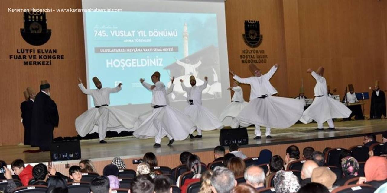 Hz. Mevlana'nın 745. Vuslat Yıldönümü Törenleri Karaman'da Başladı