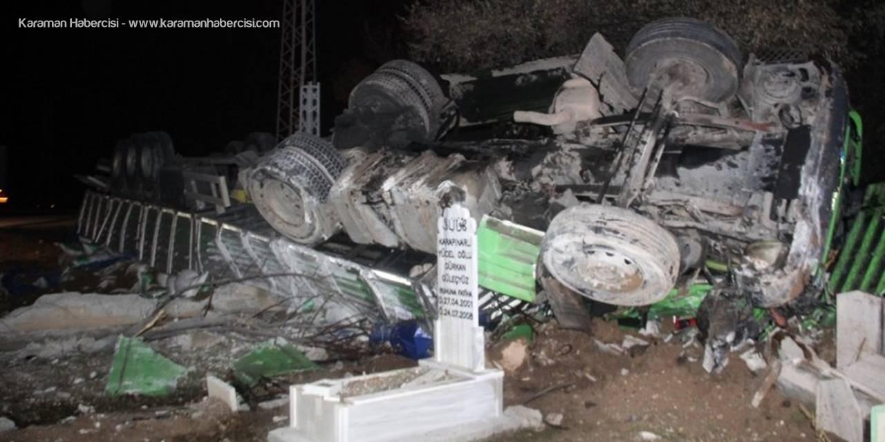 Konya'da Takla Atan Tır Mezarlığa Girdi