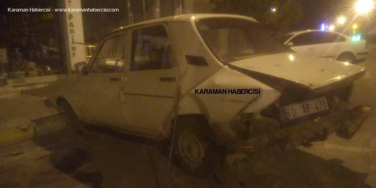 Karaman'da Alkollü Sürücü Kaza Yaparak Durabildi