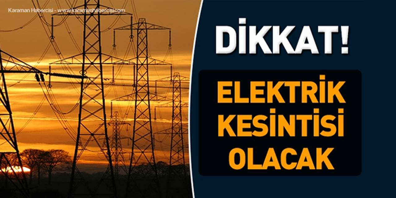Karaman'da Yarın ve Sonrasında Elektrik Kesintisi Yaşanacak Yerler