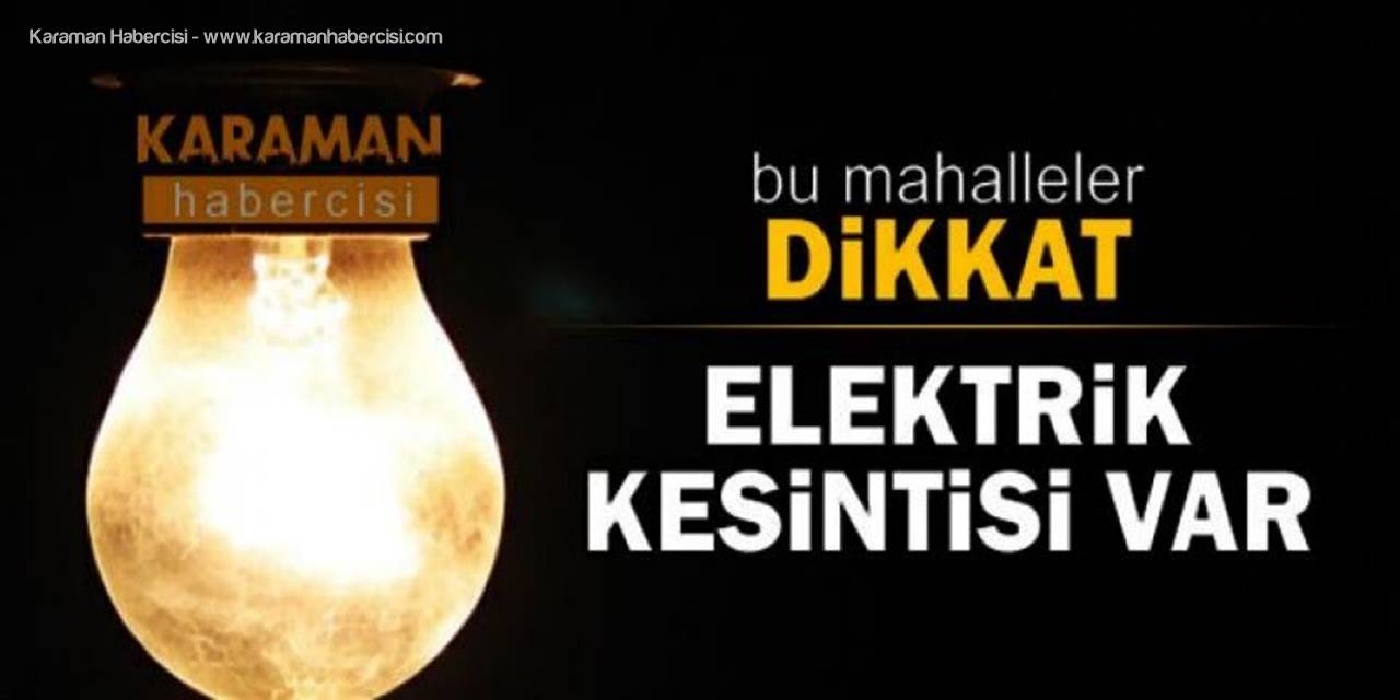 Karaman'da Elektrik Kesintisi Yaşanacak Yerler