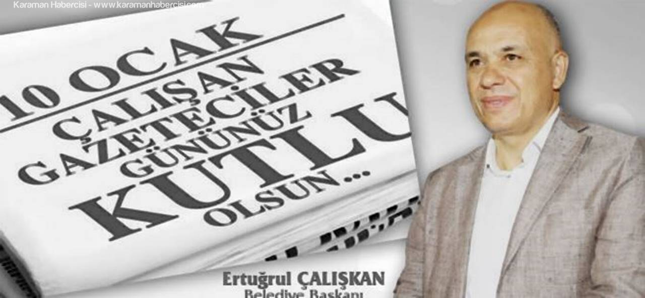Karaman Belediye Başkanı Ertuğrul Çalışkan Çalışan Gazeteciler Günü Mesajı