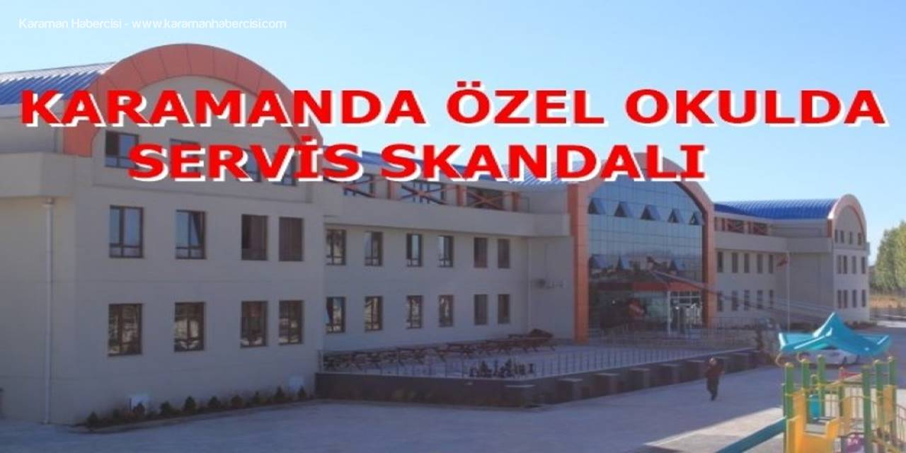 Karaman'da Özel Okulda Servis Skandalı